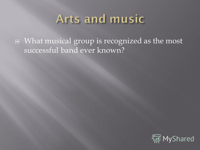 What musical group is recognized as the most successful band ever known?