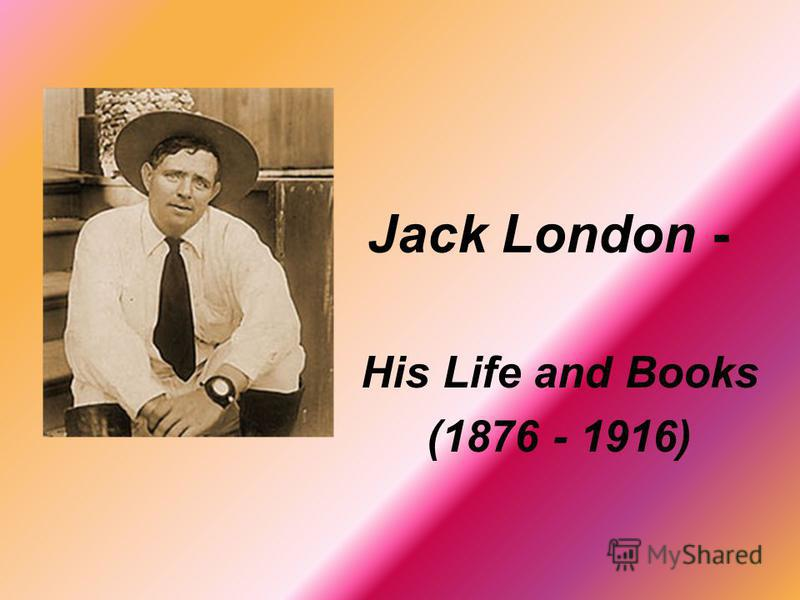 Jack London - His Life and Books (1876 - 1916)