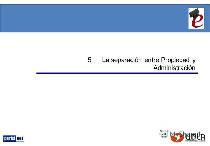 5 La separación entre Propiedad y Administración
