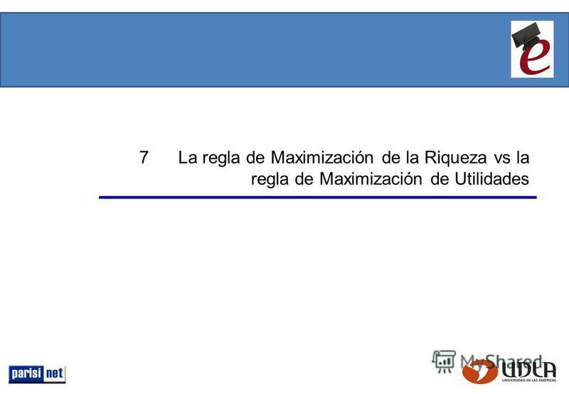 7 La regla de Maximización de la Riqueza vs la regla de Maximización de Utilidades