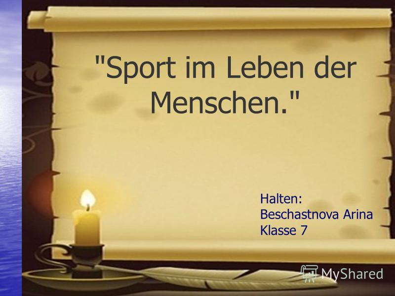 Sport im Leben der Menschen. Halten: Beschastnova Arina Klasse 7