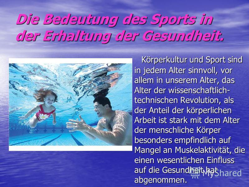 Die Bedeutung des Sports in der Erhaltung der Gesundheit. Körperkultur und Sport sind in jedem Alter sinnvoll, vor allem in unserem Alter, das Alter der wissenschaftlich- technischen Revolution, als der Anteil der körperlichen Arbeit ist stark mit de