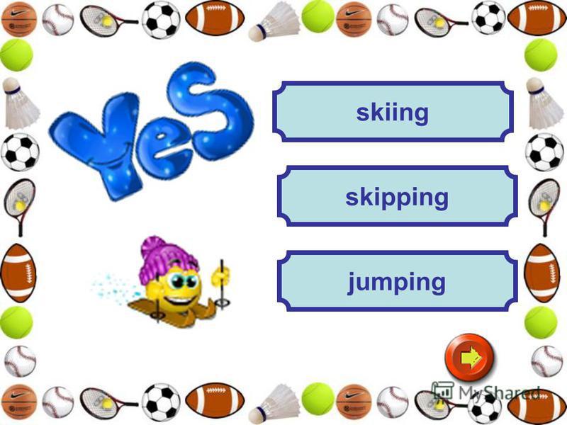 jumping skipping skiing
