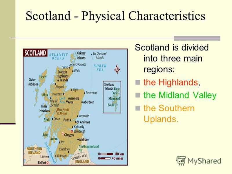 Scotland - Physical Characteristics Scotland is divided into three main regions: the Highlands, the Midland Valley the Southern Uplands.