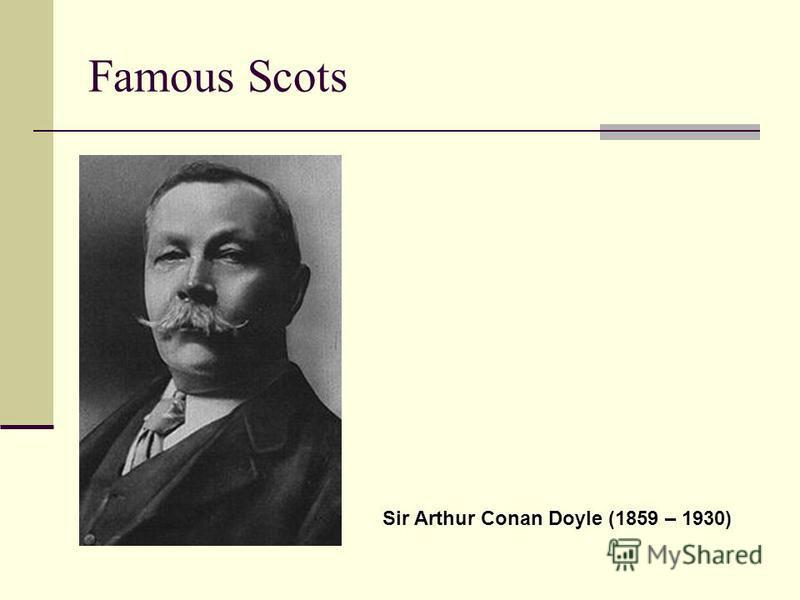 Famous Scots Sir Arthur Conan Doyle (1859 – 1930)