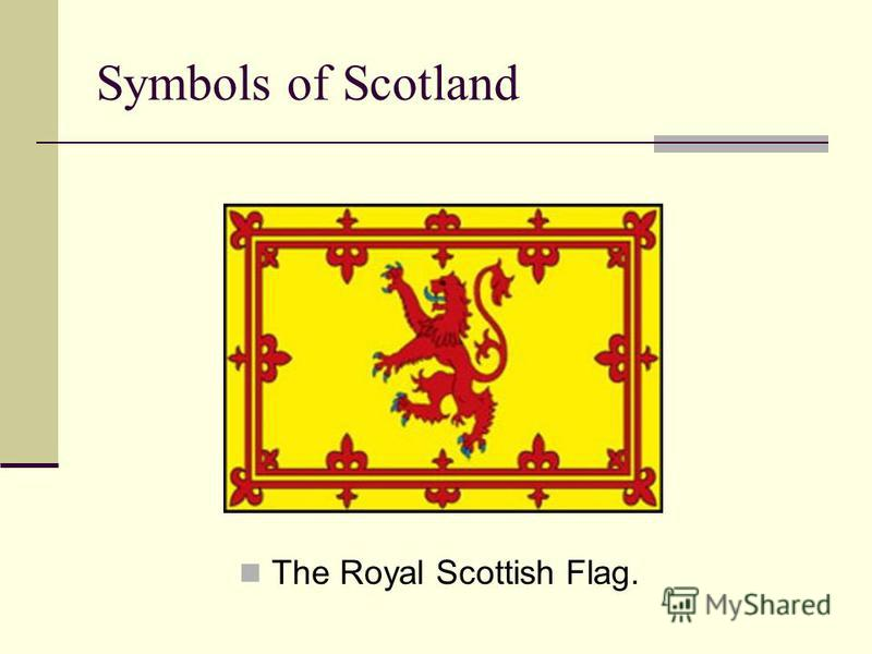 Symbols of Scotland The Royal Scottish Flag.