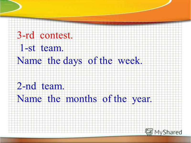 3-rd contest. 1-st team. Name the days of the week. 2-nd team. Name the months of the year.