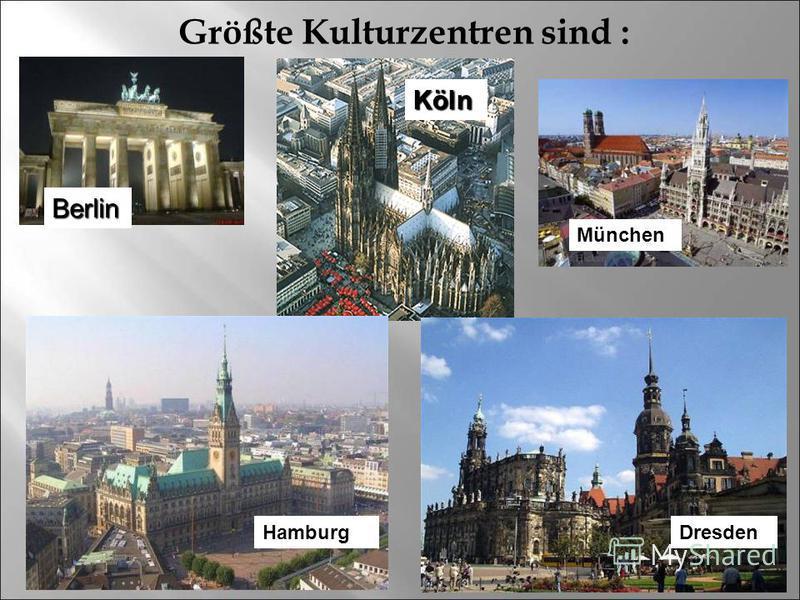 Größte Kulturzentren sind : Berlin Köln München HamburgDresden