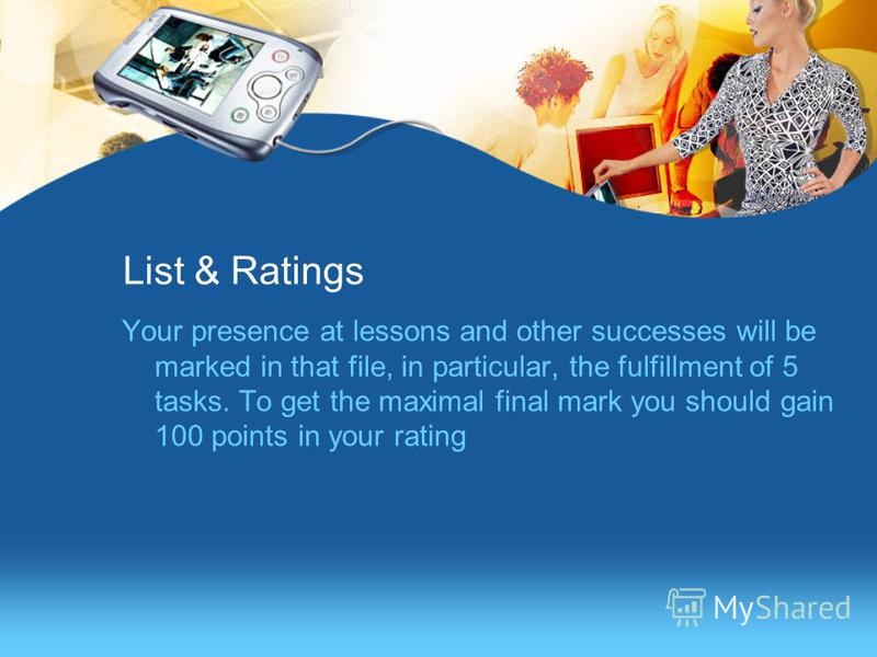 Your presence at lessons and other successes will be marked in that file, in particular, the fulfillment of 5 tasks. To get the maximal final mark you should gain 100 points in your rating