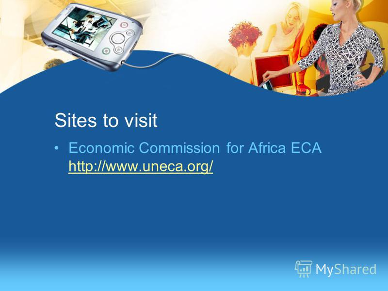 Sites to visit Economic Commission for Africa ECA http://www.uneca.org/ http://www.uneca.org/