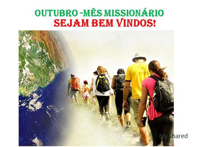 SEJAM BEM VINDOS! OUTUBRO -MÊS MISSIONÁRIO