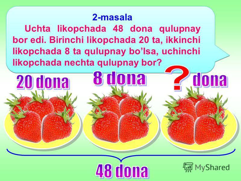 2-masala Uchta likopchada 48 dona qulupnay bor edi. Birinchi likopchada 20 ta, ikkinchi likopchada 8 ta qulupnay bolsa, uchinchi likopchada nechta qulupnay bor?