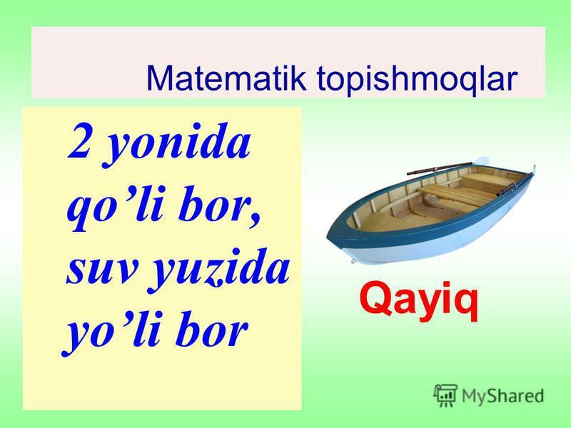Matematik topishmoqlar 2 yonida qoli bor, suv yuzida yoli bor Qayiq