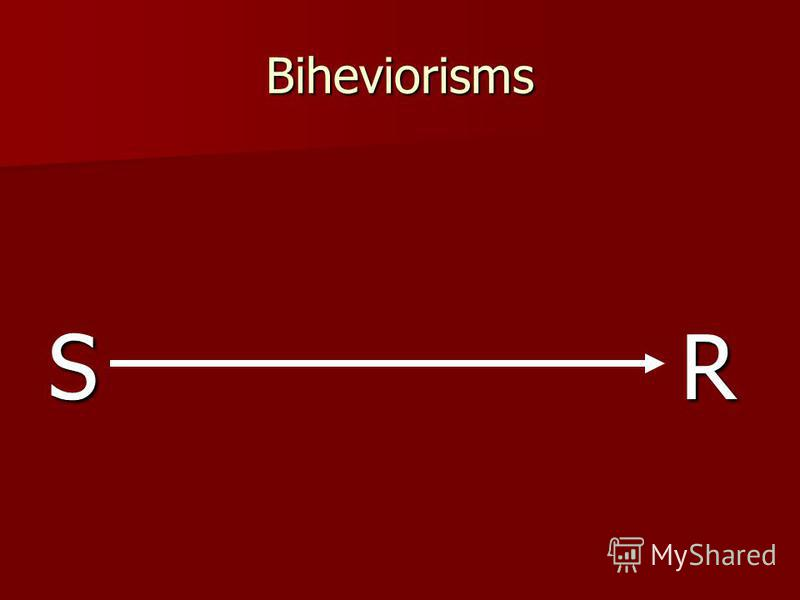 Biheviorisms S R