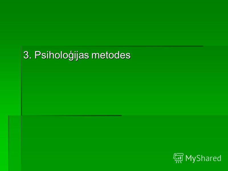 3. Psiholoģijas metodes