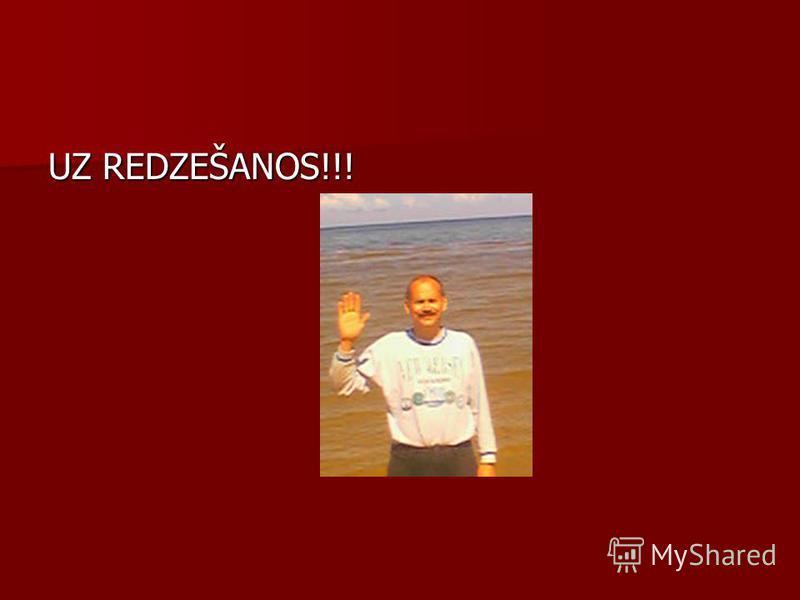 UZ REDZEŠANOS!!!