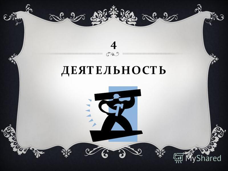 4 ДЕЯТЕЛЬНОСТЬ
