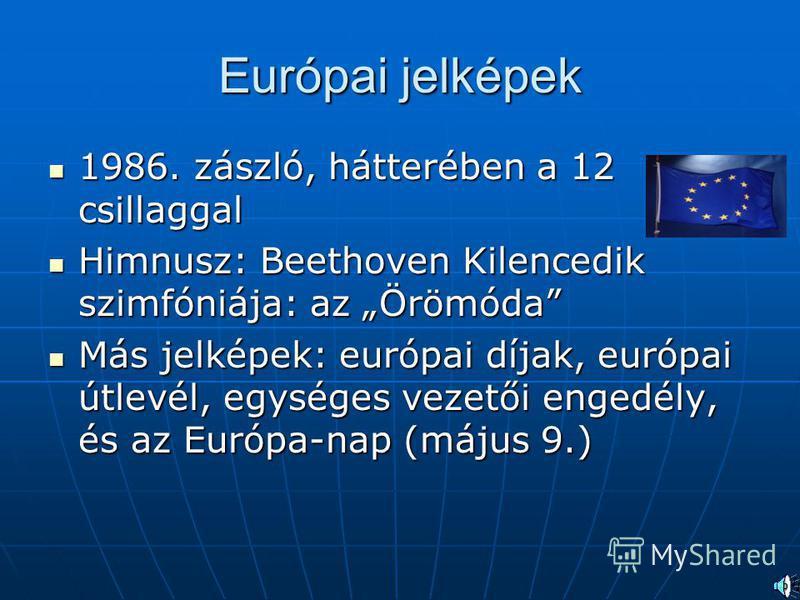 Európai jelképek 1986. zászló, hátterében a 12 csillaggal 1986. zászló, hátterében a 12 csillaggal Himnusz: Beethoven Kilencedik szimfóniája: az Örömóda Himnusz: Beethoven Kilencedik szimfóniája: az Örömóda Más jelképek: európai díjak, európai útlevé