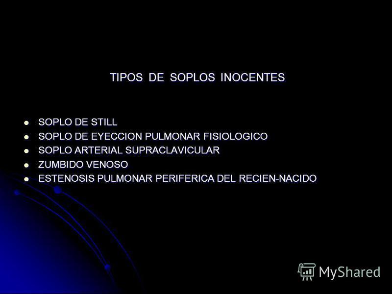 TIPOS DE SOPLOS INOCENTES TIPOS DE SOPLOS INOCENTES SOPLO DE STILL SOPLO DE STILL SOPLO DE EYECCION PULMONAR FISIOLOGICO SOPLO DE EYECCION PULMONAR FISIOLOGICO SOPLO ARTERIAL SUPRACLAVICULAR SOPLO ARTERIAL SUPRACLAVICULAR ZUMBIDO VENOSO ZUMBIDO VENOS