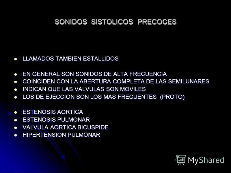 SONIDOS SISTOLICOS PRECOCES LLAMADOS TAMBIEN ESTALLIDOS LLAMADOS TAMBIEN ESTALLIDOS EN GENERAL SON SONIDOS DE ALTA FRECUENCIA EN GENERAL SON SONIDOS DE ALTA FRECUENCIA COINCIDEN CON LA ABERTURA COMPLETA DE LAS SEMILUNARES COINCIDEN CON LA ABERTURA CO