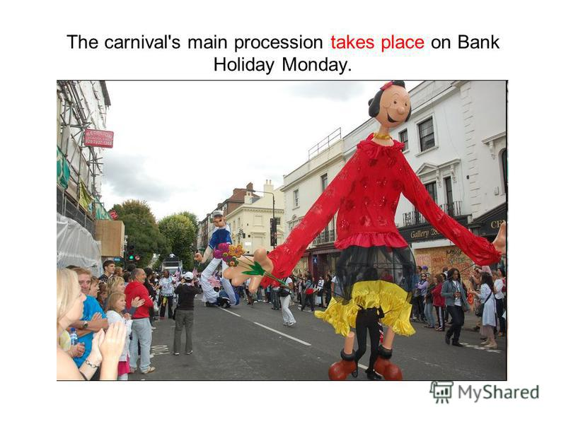The carnival's main procession takes place on Bank Holiday Monday.