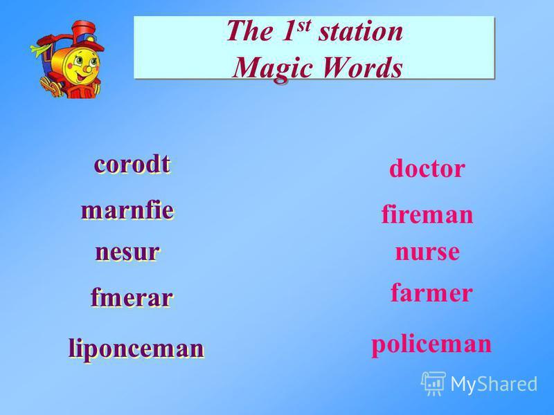 The 1 st station Magic Words corodt marnfie nesur policeman nurse fireman farmer doctor fmerar liponceman