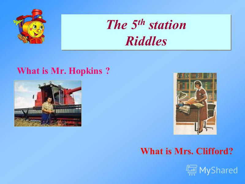 The 5 th station Riddles What is Mr. Hopkins ? What is Mrs. Clifford?