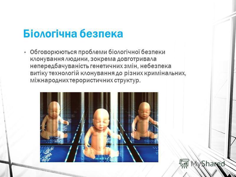 Біологічна безпека Обговорюються проблеми біологічної безпеки клонування людини, зокрема довготривала непередбачуваність генетичних змін, небезпека витіку технологій клонування до різних кримінальних, міжнародних терористичних структур.
