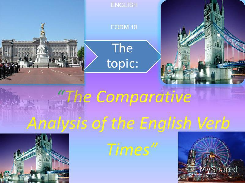 The topic: The Comparative Analysis of the English Verb Times ENGLISH FORM 10