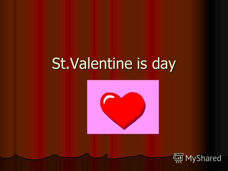 St.Valentine is day