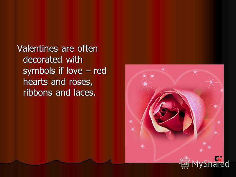 Valentines are often decorated with symbols if love – red hearts and roses, ribbons and laces.