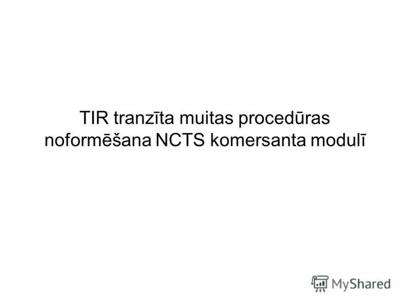 TIR tranzīta muitas procedūras noformēšana NCTS komersanta modulī