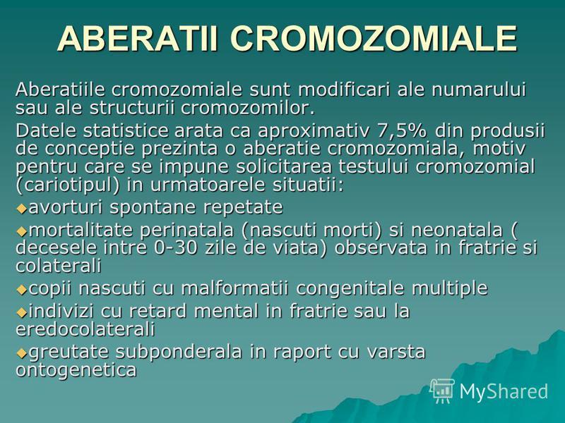 ABERATII CROMOZOMIALE Aberatiile cromozomiale sunt modificari ale numarului sau ale structurii cromozomilor. Datele statistice arata ca aproximativ 7,5% din produsii de conceptie prezinta o aberatie cromozomiala, motiv pentru care se impune solicitar