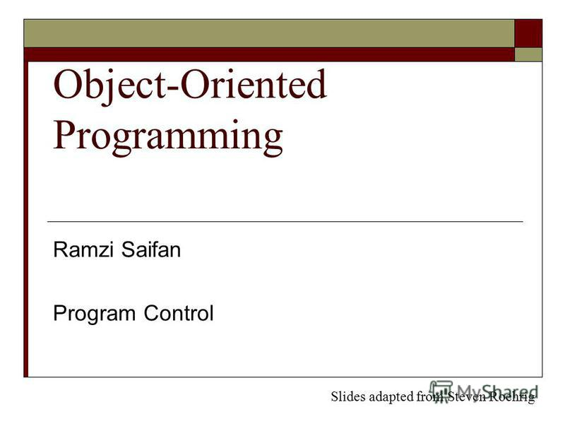 Object-Oriented Programming Ramzi Saifan Program Control Slides adapted from Steven Roehrig
