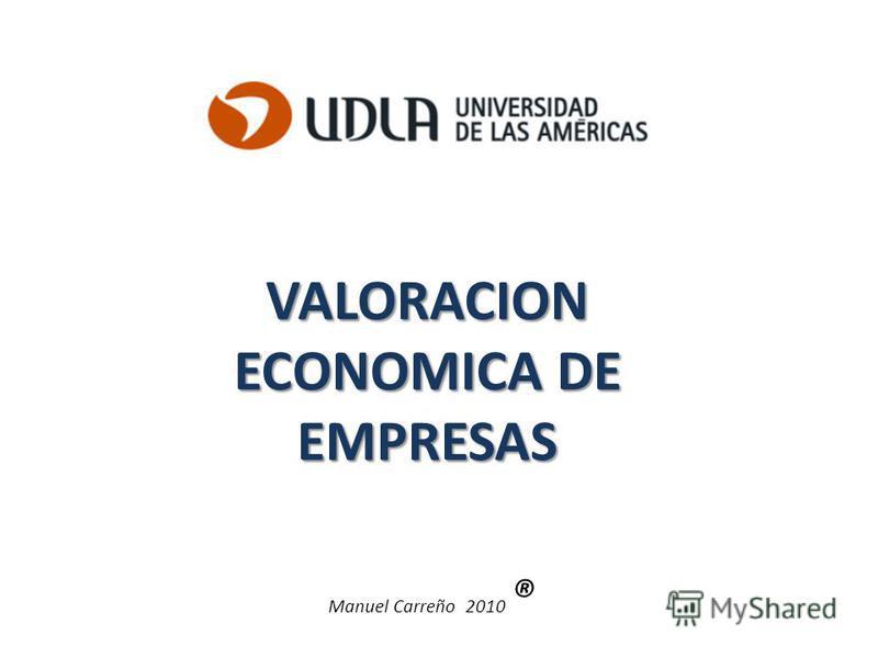 VALORACION ECONOMICA DE EMPRESAS Manuel Carreño 2010 ®