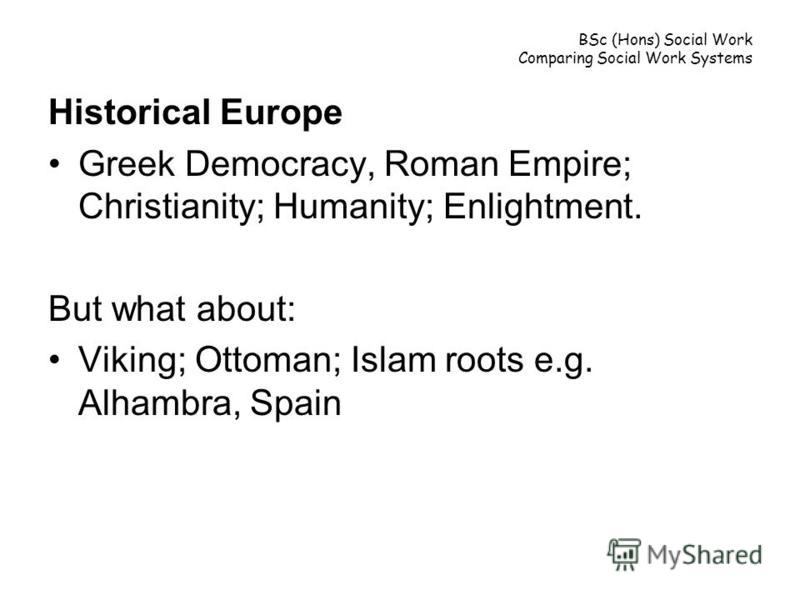 Historical Europe Greek Democracy, Roman Empire; Christianity; Humanity; Enlightment. But what about: Viking; Ottoman; Islam roots e.g. Alhambra, Spain