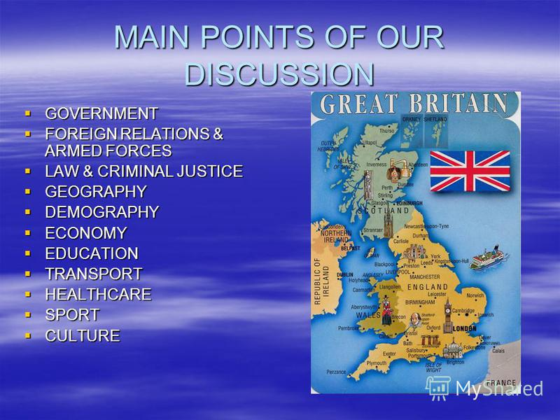 MAIN POINTS OF OUR DISCUSSION GOVERNMENT GOVERNMENT FOREIGN RELATIONS & ARMED FORCES FOREIGN RELATIONS & ARMED FORCES LAW & CRIMINAL JUSTICE LAW & CRIMINAL JUSTICE GEOGRAPHY GEOGRAPHY DEMOGRAPHY DEMOGRAPHY ECONOMY ECONOMY EDUCATION EDUCATION TRANSPOR
