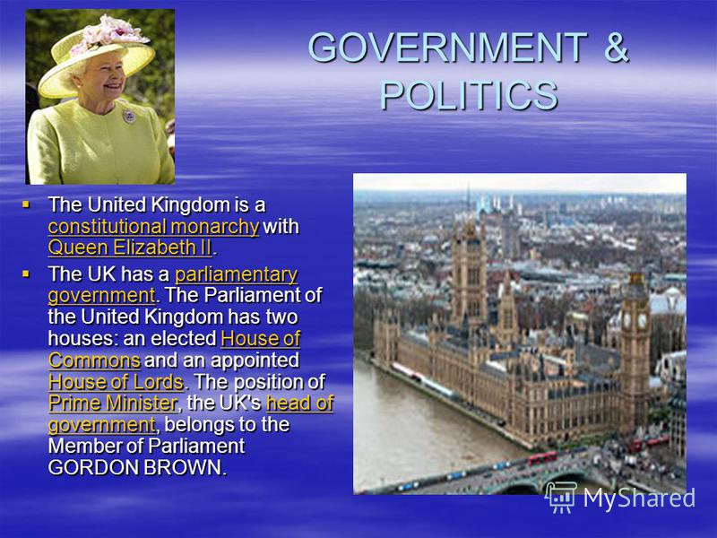 GOVERNMENT & POLITICS The United Kingdom is a constitutional monarchy with Queen Elizabeth II. The United Kingdom is a constitutional monarchy with Queen Elizabeth II. constitutional monarchy Queen Elizabeth II constitutional monarchy Queen Elizabeth