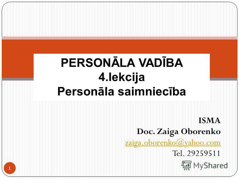 ISMA Doc. Zaiga Oborenko zaiga.oborenko@yahoo.com Tel. 29259511 1 PERSONĀLA VADĪBA 4.lekcija Personāla saimniecība