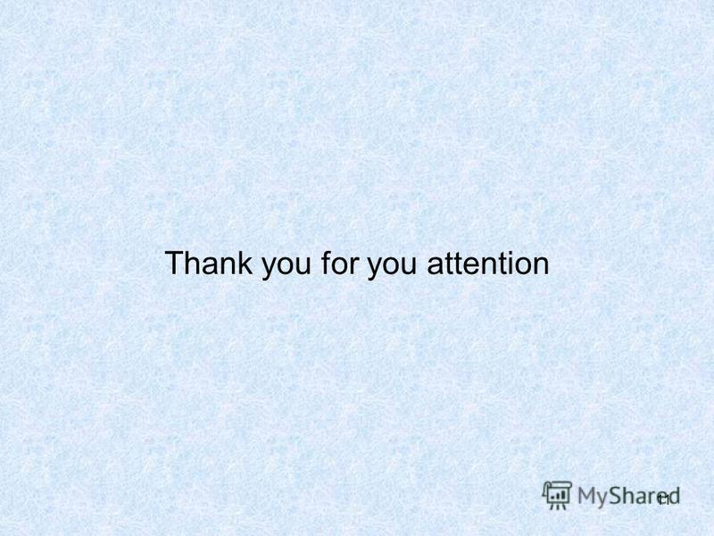 11 Thank you for you attention