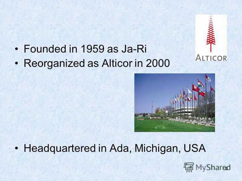 4 Founded in 1959 as Ja-Ri Reorganized as Alticor in 2000 Headquartered in Ada, Michigan, USA