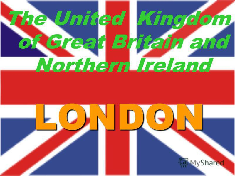 LONDON The United Kingdom of Great Britain and Northern Ireland