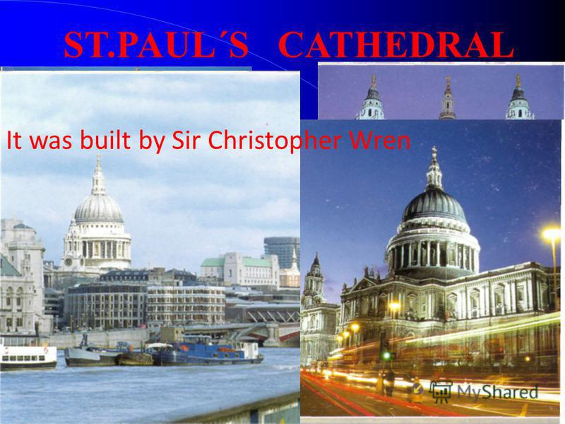 ST.PAUL´S CATHEDRAL It was built by Sir Christopher Wren