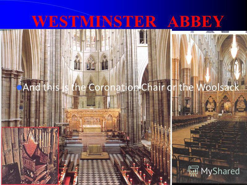 WESTMINSTER ABBEY And this is the Coronation Chair or the Woolsack