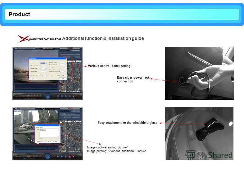Product Additional function & installation guide Various control panel setting Easy cigar power jack connection Easy attachment to the windshield glass Image capture/saving picture/ Image printing & various additional function