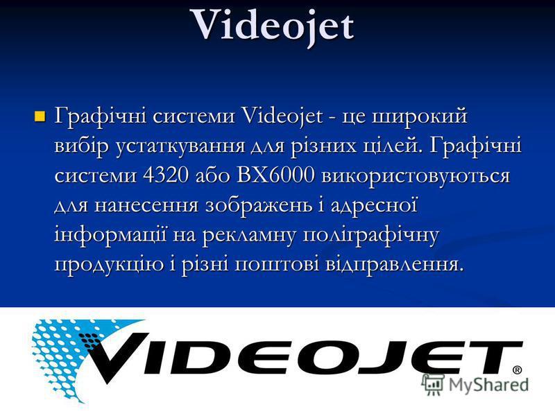Videojet Графічні системи Videojet - це широкий вибір устаткування для різних цілей. Графічні системи 4320 або BX6000 використовуються для нанесення зображень і адресної інформації на рекламну поліграфічну продукцію і різні поштові відправлення. Граф
