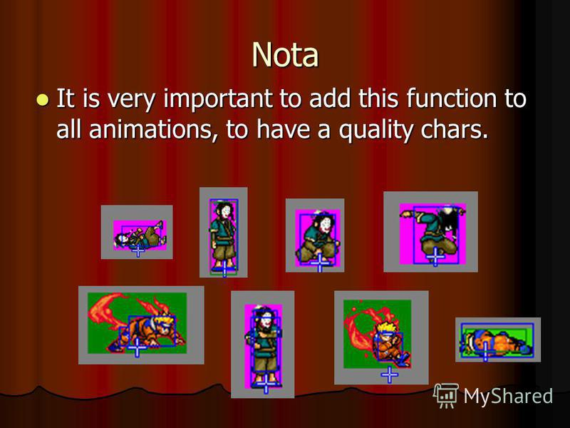 Nota It is very important to add this function to all animations, to have a quality chars. It is very important to add this function to all animations, to have a quality chars.