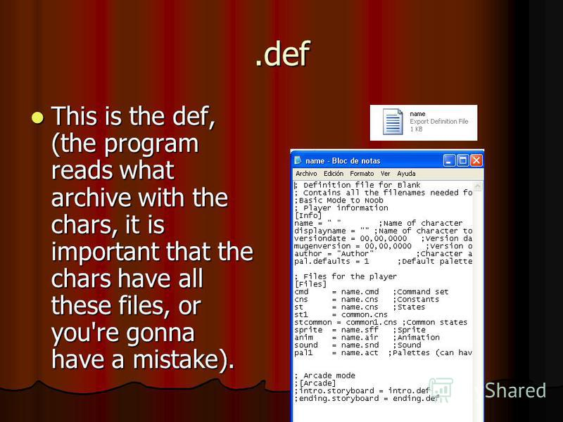 .def This is the def, (the program reads what archive with the chars, it is important that the chars have all these files, or you're gonna have a mistake). This is the def, (the program reads what archive with the chars, it is important that the char