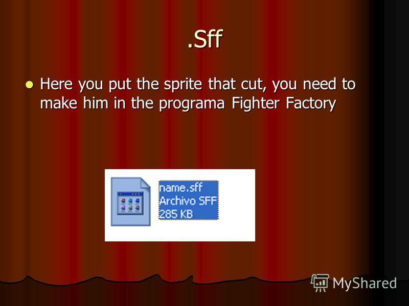 .Sff Here you put the sprite that cut, you need to make him in the programa Fighter Factory Here you put the sprite that cut, you need to make him in the programa Fighter Factory