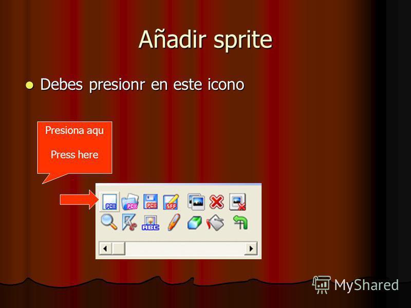 Añadir sprite Debes presionr en este icono Debes presionr en este icono Presiona aqu Press here